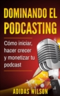Dominando el Podcasting - eBook