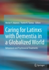 Caring for Latinxs with Dementia in a Globalized World : Behavioral and Psychosocial Treatments - eBook