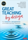 Great Teaching by Design : From Intention to Implementation in the Visible Learning Classroom - Book