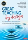 Great Teaching by Design : From Intention to Implementation in the Visible Learning Classroom - eBook