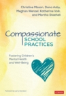 Compassionate School Practices : Fostering Children's Mental Health and Well-Being - Book