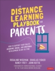 The Distance Learning Playbook for Parents : How to Support Your Child's Academic, Social, and Emotional Learning in Any Setting - eBook