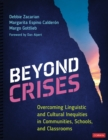 Beyond Crises : Overcoming Linguistic and Cultural Inequities in Communities, Schools, and Classrooms - eBook