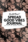 Do Not Read! Spread Good Vibes Journal : Day-To-Day Life, Thoughts, and Feelings (6x9 Softcover Journal / Notebook) - Book