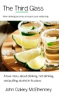 The Third Glass: When Drinking Becomes An Issue : Casual drinking or alcoholism and how it has touched my life. - eBook