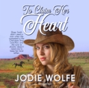 To Claim Her Heart - eAudiobook