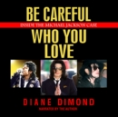Be Careful Who You Love - eAudiobook