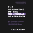 The Gaslighting of the Millennial Generation - eAudiobook