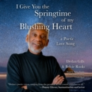 I Give You the Springtime of My Blushing Heart - eAudiobook