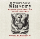 It Wasn't about Slavery - eAudiobook