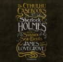 The Cthulhu Casebooks: Sherlock Holmes and the Sussex Sea-Devils - eAudiobook
