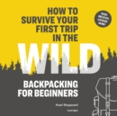 How to Survive Your First Trip in the Wild - eAudiobook