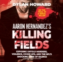 Aaron Hernandez's Killing Fields - eAudiobook
