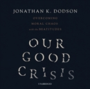 Our Good Crisis - eAudiobook