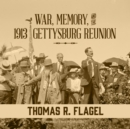 War, Memory, and the 1913 Gettysburg Reunion - eAudiobook