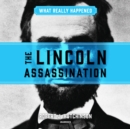 What Really Happened: The Lincoln Assassination - eAudiobook