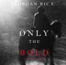 Only the Bold (The Way of Steel, Book #4) - eAudiobook