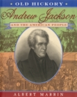 Old Hickory:Andrew Jackson and the American People : Andrew Jackson and the American People - eBook