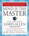 Mind is the Master : The Complete James Allen Treasury - eBook