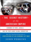 The Secret History of the American Empire : The Truth About Economic Hit Men, Jackals, and How to Change the World - eBook
