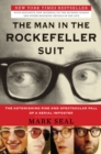 The Man in the Rockefeller Suit : The Astonishing Rise and Spectacular Fall of a Serial Impostor - eBook