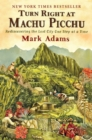 Turn Right at Machu Picchu : Rediscovering the Lost City One Step at a Time - eBook