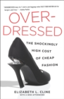 Overdressed : The Shockingly High Cost of Cheap Fashion - eBook