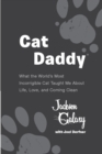 Cat Daddy : What the World's Most Incorrigible Cat Taught Me About Life, Love, and Coming Clean - eBook