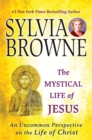 The Mystical Life of Jesus : An Uncommon Perspective on the Life of Christ - eBook