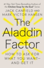 The Aladdin Factor : How to Ask for What You Want-And Get It - eBook