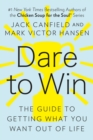Dare to Win : The Guide to Getting What You Want Out of Life - eBook