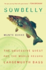 Sowbelly : The Obsessive Quest for the World-Record Largemouth Bass - eBook