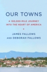 Our Towns : A 100,000-Mile Journey into the Heart of America - Book
