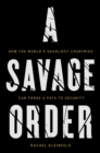 A Savage Order : How the World's Deadliest Countries Can Forge a Path to Security - Book