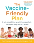 The Vaccine-Friendly Plan : Dr. Paul's Safe and Effective Approach to Immunity and Health-from Pregnancy Through Your Child's Teen Years - eBook