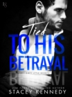 Tied to His Betrayal : A Dirty Little Secrets Novel - eBook