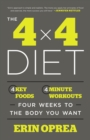 The 4 x 4 Diet : 4 Key Foods, 4-Minute Workouts, Four Weeks to the Body You Want - Book