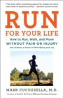 Run For Your Life : How to Run, Walk, and Move Without Pain or Injury and Achieve a Sense of Well-Being and Joy - Book