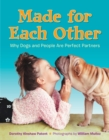 Made for Each Other: Why Dogs and People Are Perfect Partners - eBook