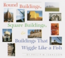 Round Buildings, Square Buildings, And Buildings That Wiggle Like A Fish - Book