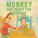 Monkey : Not Ready For Bedtime - Book