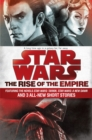 The Rise of the Empire: Star Wars : Featuring the novels Star Wars: Tarkin, Star Wars: A New Dawn, and 3 all-new short stories - eBook