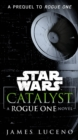 Catalyst (Star Wars) : A Rogue One Novel - eBook