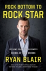 Rock Bottom to Rock Star : Lessons from the Business School of Hard Knocks - eBook