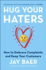 Hug Your Haters : How to Embrace Complaints and Keep Your Customers - eBook