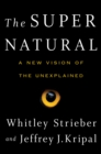 The Super Natural : Why the Unexplained Is Real - eBook