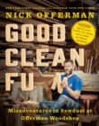 Good Clean Fun : Misadventures in Sawdust at Offerman Woodshop - Book