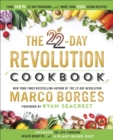 The 22-Day Revolution Cookbook : The Ultimate Resource for Unleashing the Life-Changing Health Benefits of a Plant-Based Diet - eBook