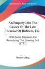 An Enquiry Into The Causes Of The Late Increase Of Robbers, Etc. : With Some Proposals For Remedying This Growing Evil (1751) - Book
