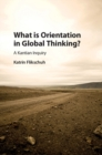 What is Orientation in Global Thinking? : A Kantian Inquiry - Book